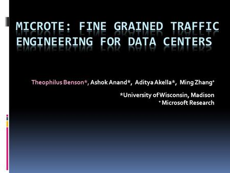 Theophilus Benson*, Ashok Anand*, Aditya Akella*, Ming Zhang + *University of Wisconsin, Madison + Microsoft Research.
