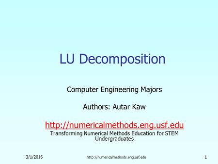 3/1/2016  1 LU Decomposition Computer Engineering Majors Authors: Autar Kaw  Transforming.