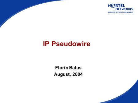 IP Pseudowire Florin Balus August, 2004. PG 1Florin BalusIETF60 – San Diego Requirements - Existing topology FR/ATM VPNs ATM Network Frame Relay Access.