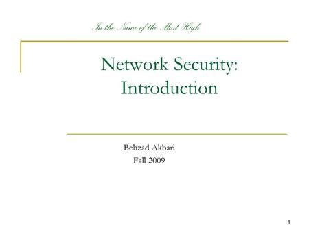 1 Network Security: Introduction Behzad Akbari Fall 2009 In the Name of the Most High.