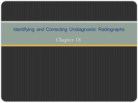 Chapter 18 Identifying and Correcting Undiagnostic Radiographs.