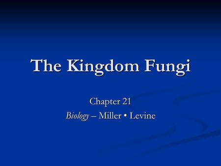The Kingdom Fungi Chapter 21 Biology – Miller Levine.