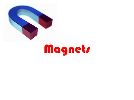 Magnets. Magnetic Force Force around a magnet that is felt before magnets touch.