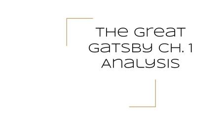 The Great Gatsby Ch. 1 Analysis. Chapter Summary Chapter 1 introduces the main characters (Daisy, Tom, Ms. Baker, Nick, and even Gatsby) to the reader.