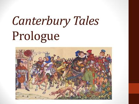 Canterbury Tales Prologue. Task You will be assigned two of the pilgrims we meet in Canterbury Tales You will need to create a powerpoint slide for each.