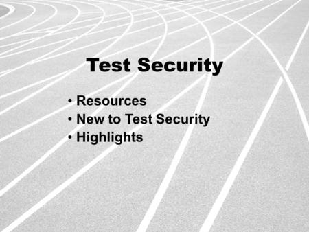 Test Security Resources New to Test Security Highlights.