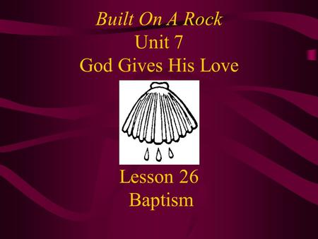 Lesson 26 Baptism Built On A Rock Unit 7 God Gives His Love.