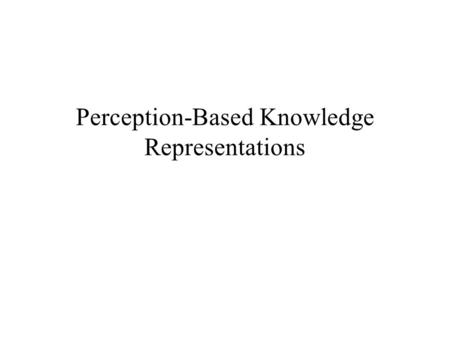 Perception-Based Knowledge Representations. Representing Information Once information enters sensory memory and pattern recognition occurs, it must be.