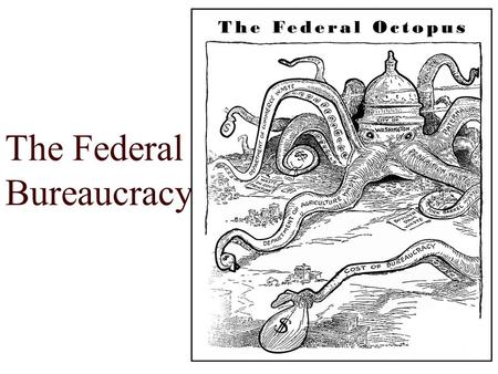 The Federal Bureaucracy. What is the Bureaucracy?  Bureaucracy (Bureau = desk cracy = governmental rule) Implements and executes the laws made by Congress.