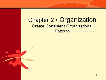 1 Chapter 2 Organization Create Consistent Organizational Patterns.