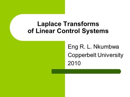 Laplace Transforms of Linear Control Systems Eng R. L. Nkumbwa Copperbelt University 2010.