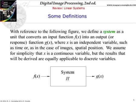 Digital Image Processing, 2nd ed. www. imageprocessingbook.com © 2001 R. C. Gonzalez & R. E. Woods 1 Review: Linear Systems Some Definitions With reference.