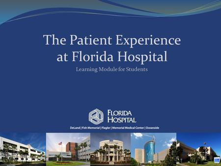 The Patient Experience at Florida Hospital 1 Learning Module for Students.