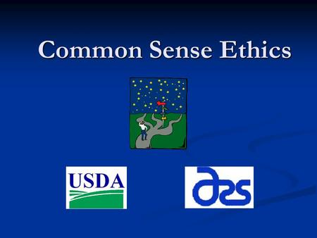 Common Sense Ethics. Everyone who enters into public service for the United States has a duty to the American people to maintain the highest standards.
