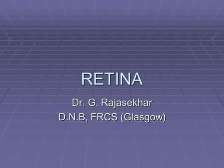 RETINA Dr. G. Rajasekhar D.N.B, FRCS (Glasgow). RETINA  ARTERY OCCLUSIONS  VEIN OCCLUSIONS  DIABETIC RETINOPATHY  CENTRAL SEROUS RETINOPATHY  HYPERTENSIVE.