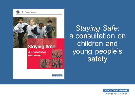 Staying Safe: a consultation on children and young people's safety.