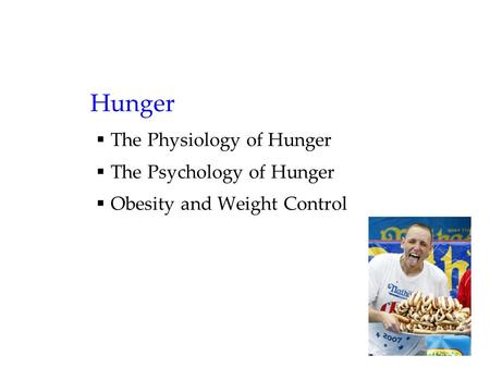 Hunger  The Physiology of Hunger  The Psychology of Hunger  Obesity and Weight Control.