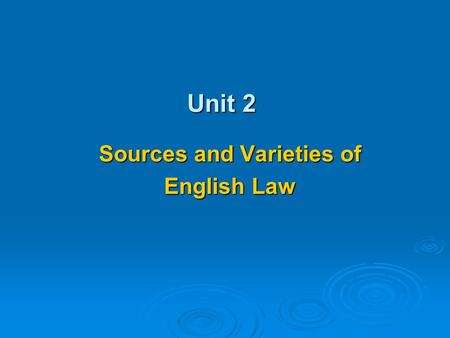 "Unit 2 Sources and Varieties of English Law. English law  Which country does ""English"" refer to? England + Wales + Scotland = Great Britain England +"