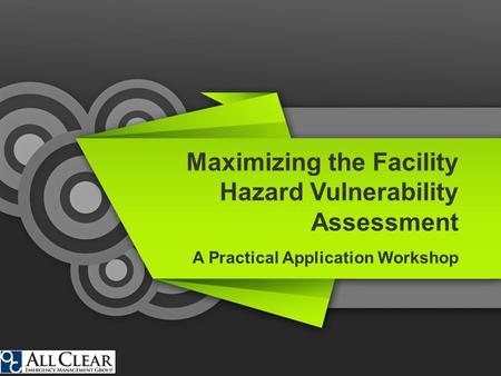 Maximizing the Facility Hazard Vulnerability Assessment