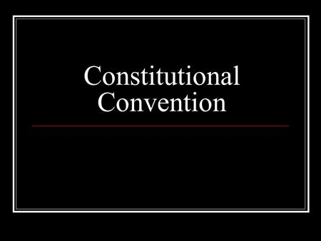 Constitutional Convention. Called to revise the Articles of Confederation 55 delegates - 8 had signed the Declaration of Independance Ben Franklin was.