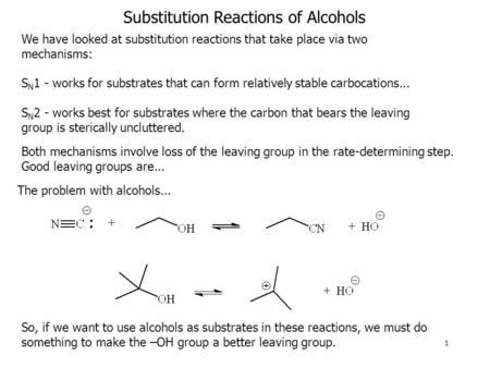 Substitution Reactions of Alcohols We have looked at substitution reactions that take place via two mechanisms: S N 1 - works for substrates that can form.