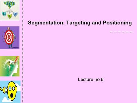 Segmentation, Targeting and Positioning Lecture no 6.
