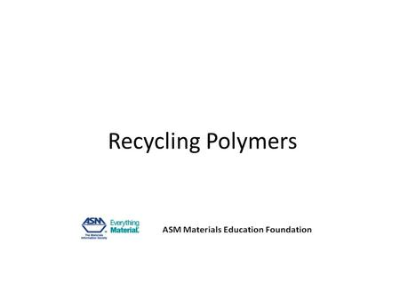 Recycling Polymers. Why recycling? Waste prevention Recycling has the potential to… – reduce the consumption of fresh raw materials – reduce energy usage.