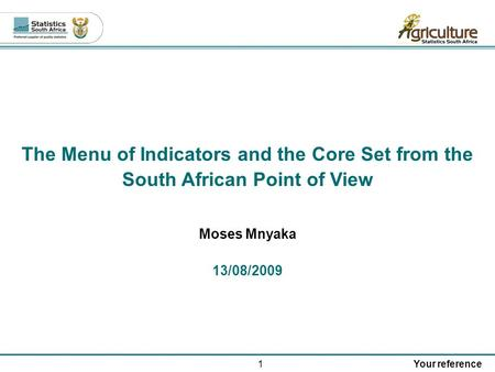 1Your reference The Menu of Indicators and the Core Set from the South African Point of View Moses Mnyaka 13/08/2009.