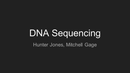 DNA Sequencing Hunter Jones, Mitchell Gage. What's the point? In a process similar to PCR, DNA sequencing uses a mixture of temperature changes, enzymes.
