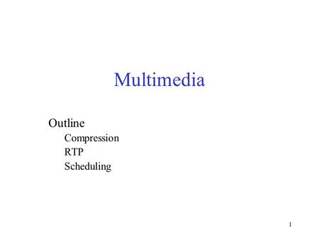 1 Multimedia Outline Compression RTP Scheduling. 2 Compression Overview Encoding and Compression –Huffman codes Lossless –data received = data sent –used.
