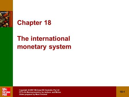 18-1 Copyright  2007 McGraw-Hill Australia Pty Ltd PPTs t/a Macroeconomics by Jackson and McIver Slides prepared by Muni Perumal Chapter 18 The international.