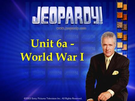 Unit 6a - World War I Jeopardy Review Game Causes World War I U.S.Enters Russian Revolution Treaty of Versailles Treaty of Versailles Q $100 Q $200 Q.