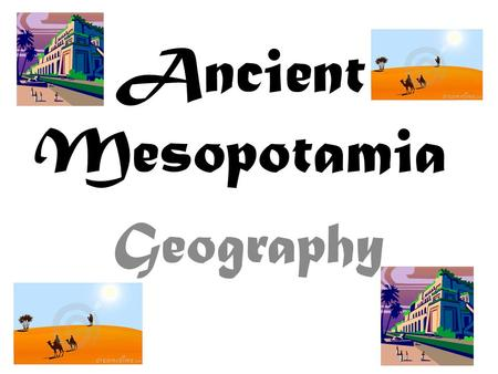 Ancient Mesopotamia Geography. Reading Handout As we read the handout together in class use different colored pencils to underline key information. This.