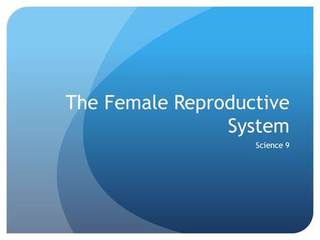 The Female Reproductive System Science 9. Secondary Sexual Characteristics Mammalian females have a vital role in reproduction Because fertilization is.