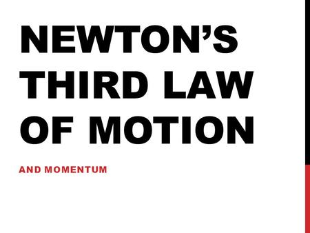 NEWTON'S THIRD LAW OF MOTION AND MOMENTUM. NEWTON'S THIRD LAW Describes action-reaction pairs When one object exerts a force on a second object, the second.