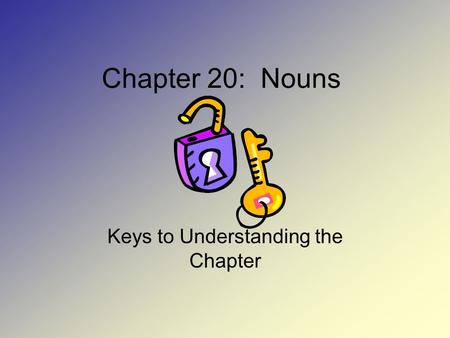Chapter 20: Nouns Keys to Understanding the Chapter.