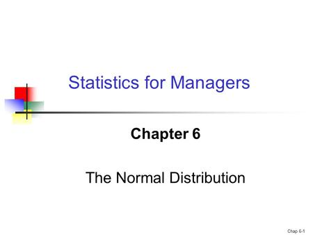 Chap 6-1 Chapter 6 The Normal Distribution Statistics for Managers.