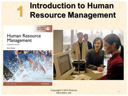 1 Introduction to Human Resource Management Copyright © 2015 Pearson Education, Ltd. 1-1 1.
