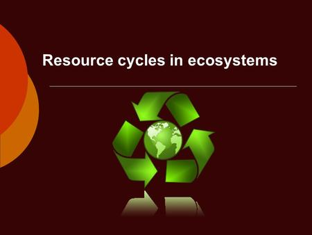 Resource cycles in ecosystems. Cycles  Essential nutrients for living things flow through the ecosystem.  The reservoirs can be in the air, land, or.