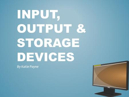 INPUT, Output & storage devices