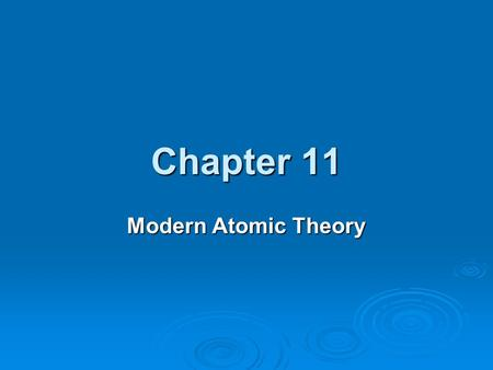 Chapter 11 Modern Atomic Theory. 11.1 Rutherford's Atom  The nuclear atom (atom with a nucleus) resulted from Ernest Rutherford's Gold Foil Experiment.
