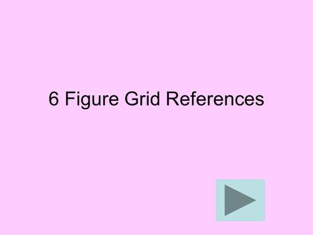 6 Figure Grid References. It is useful to understand how to use 4 figure grid references before continuing on to look at 6 figure grid references. If.