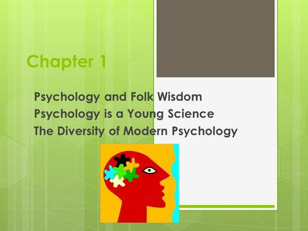 Chapter 1 Psychology and Folk Wisdom Psychology is a Young Science The Diversity of Modern Psychology.