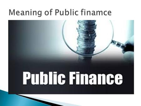 "2  Public finance is about the taxing and spending activities of the government.  Also known as ""public sector economics"" or ""public economics.""  Focus."