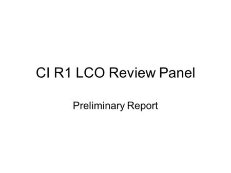 CI R1 LCO Review Panel Preliminary Report. General Comments –Provide clear definition of the goals of the phase (e.g. inception), the scope, etc. in order.