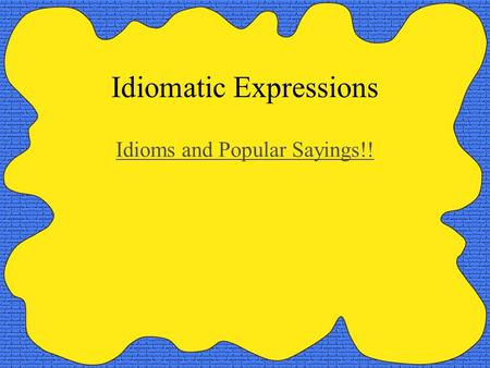 Idiomatic Expressions Idioms and Popular Sayings!!