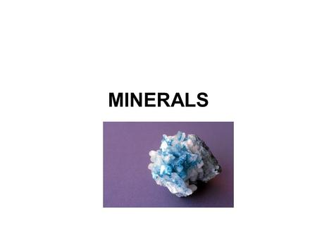 MINERALS. MINERAL – a naturally occurring, inorganic solid with an orderly internal arrangement of atoms (crystalline structure) and a definite (but not.