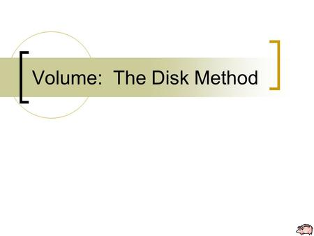 Volume: The Disk Method. Some examples of solids of revolution:
