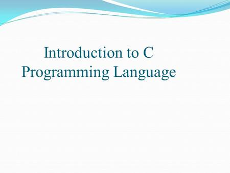 Introduction to C Programming Language. History of C  C was evolved by Dennis Ritchie at AT&T Bell Laboratories in early of 1970s  Successor of: ALGOL.