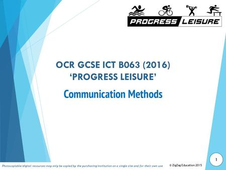 OCR GCSE ICT B063 (2016) 'PROGRESS LEISURE' © ZigZag Education 2015 Photocopiable/digital resources may only be copied by the purchasing institution on.